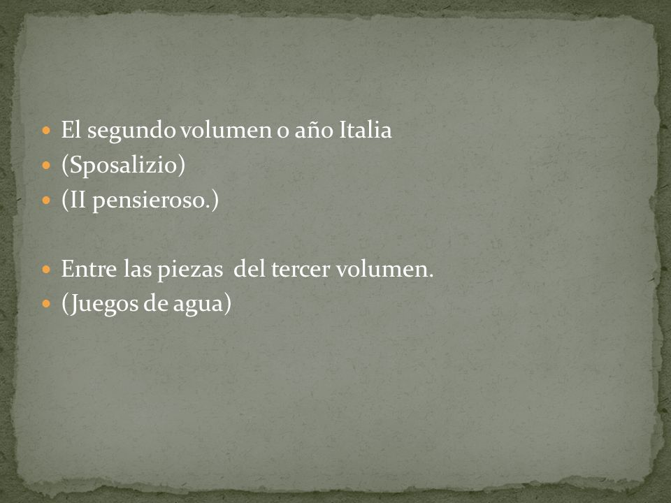 El segundo volumen o año Italia (Sposalizio) (II pensieroso.) Entre las piezas del tercer volumen.