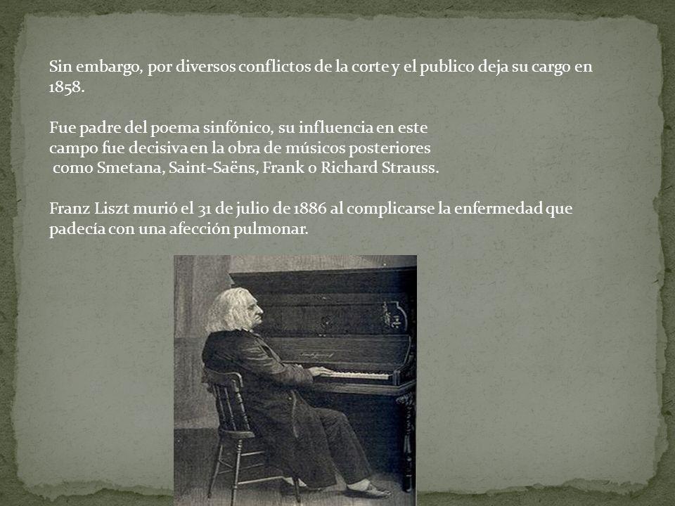 Sin embargo, por diversos conflictos de la corte y el publico deja su cargo en 1858. Fue padre del poema sinfónico, su influencia en este campo fue de