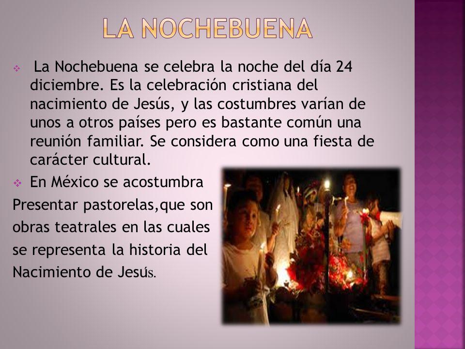 La Nochebuena se celebra la noche del día 24 diciembre.