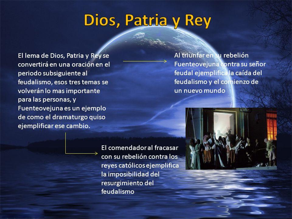 El lema de Dios, Patria y Rey se convertirá en una oración en el periodo subsiguiente al feudalismo, esos tres temas se volverán lo mas importante par