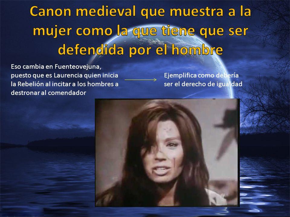 Eso cambia en Fuenteovejuna, puesto que es Laurencia quien inicia la Rebelión al incitar a los hombres a destronar al comendador Ejemplifica como debe