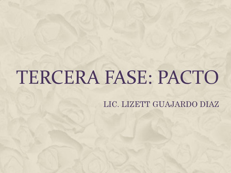 TERCERA FASE: PACTO LIC. LIZETT GUAJARDO DIAZ