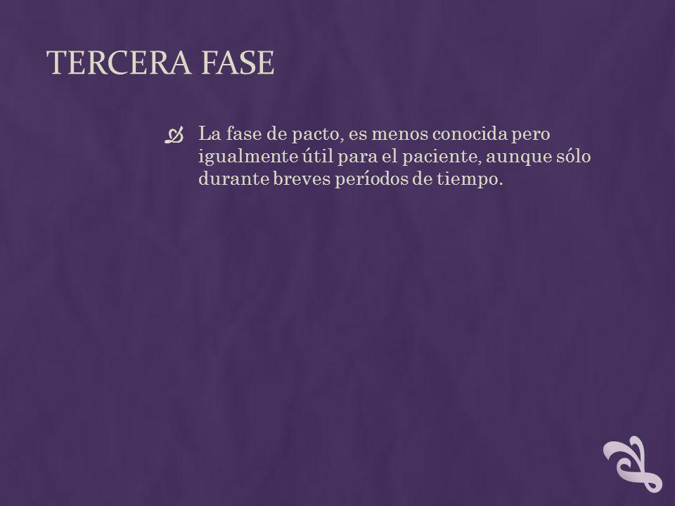 TERCERA FASE La fase de pacto, es menos conocida pero igualmente útil para el paciente, aunque sólo durante breves períodos de tiempo.