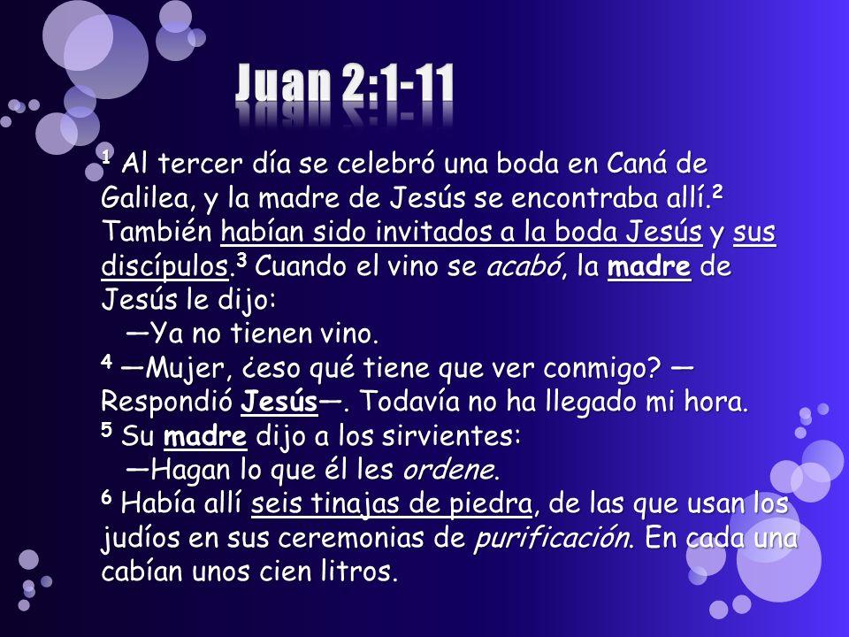 1 Al tercer día se celebró una boda en Caná de Galilea, y la madre de Jesús se encontraba allí. 2 También habían sido invitados a la boda Jesús y sus
