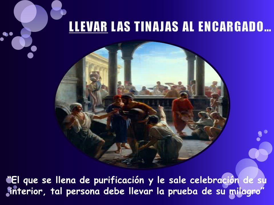 El que se llena de purificación y le sale celebración de su interior, tal persona debe llevar la prueba de su milagro