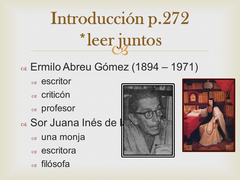 Ermilo Abreu Gómez (1894 – 1971) escritor criticón profesor Sor Juana Inés de la Cruz una monja escritora filósofa Introducción p.272 *leer juntos