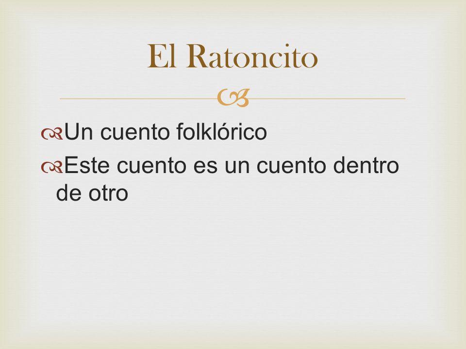 El Ratoncito Un cuento folklórico Este cuento es un cuento dentro de otro