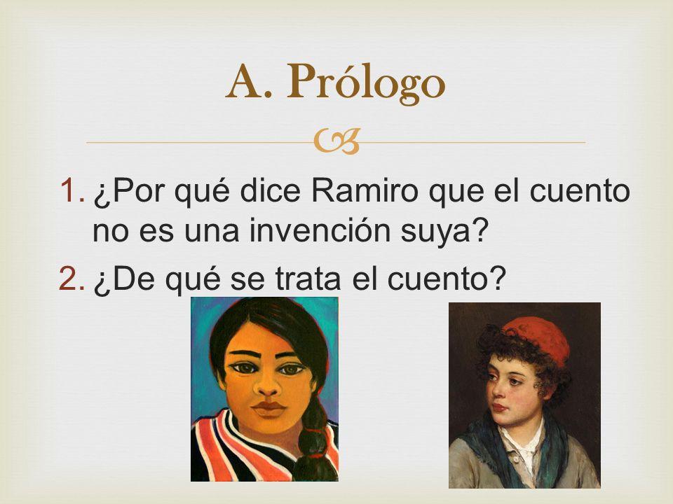 1.¿Por qué dice Ramiro que el cuento no es una invención suya? 2.¿De qué se trata el cuento? A. Prólogo