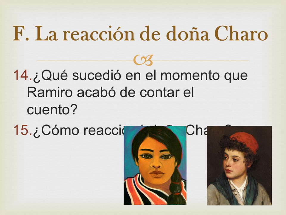 14.¿Qué sucedió en el momento que Ramiro acabó de contar el cuento? 15.¿Cómo reaccionó doña Charo? F. La reacción de doña Charo