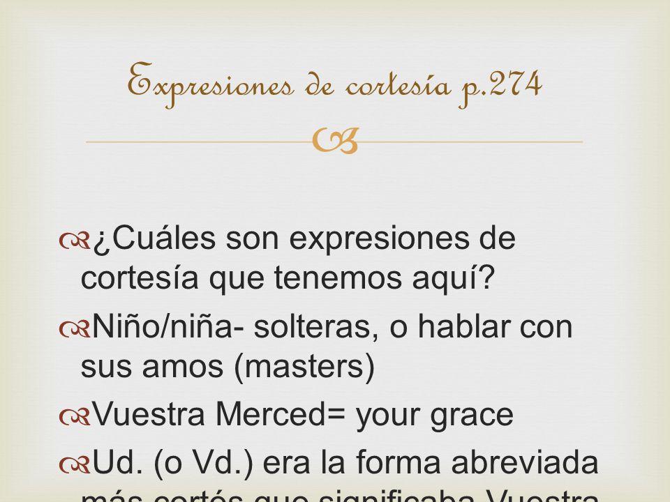 Expresiones de cortesía p.274 ¿Cuáles son expresiones de cortesía que tenemos aquí.