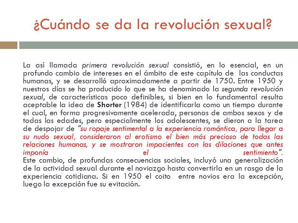 ¿Cuándo se da la revolución sexual? La así llamada primera revolución sexual consistió, en lo esencial, en un profundo cambio de intereses en el ámbit