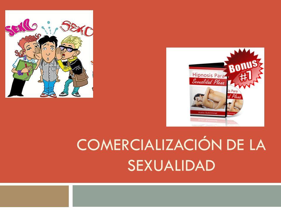 COMERCIALIZACIÓN DE LA SEXUALIDAD