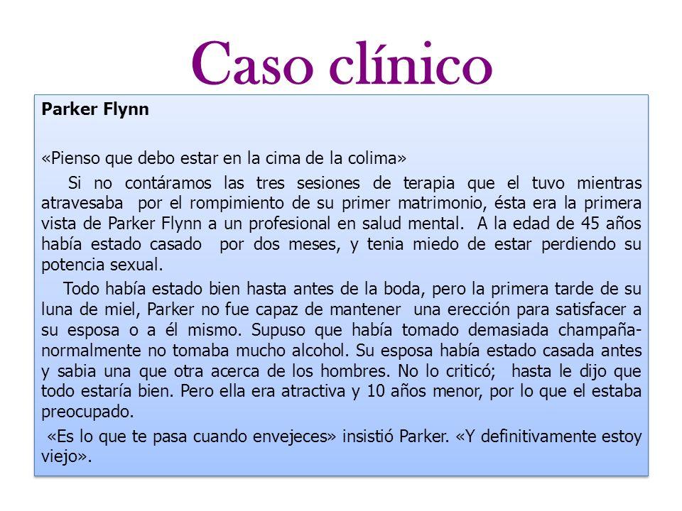 Caso clínico Parker Flynn «Pienso que debo estar en la cima de la colima» Si no contáramos las tres sesiones de terapia que el tuvo mientras atravesab