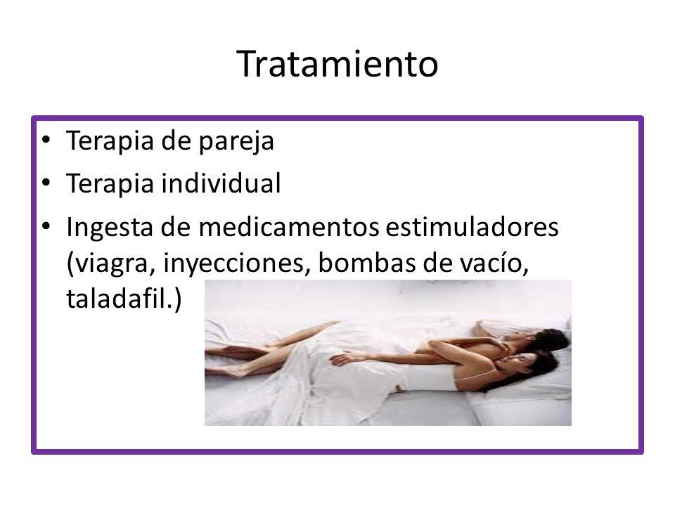 Tratamiento Terapia de pareja Terapia individual Ingesta de medicamentos estimuladores (viagra, inyecciones, bombas de vacío, taladafil.)