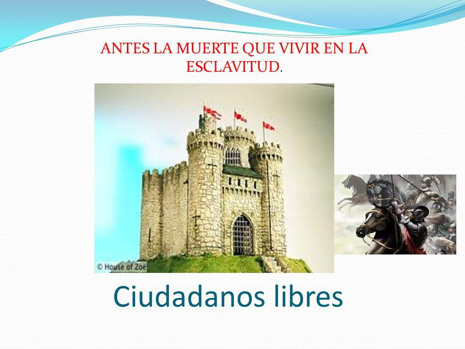 Ciudadanos libres ANTES LA MUERTE QUE VIVIR EN LA ESCLAVITUD.