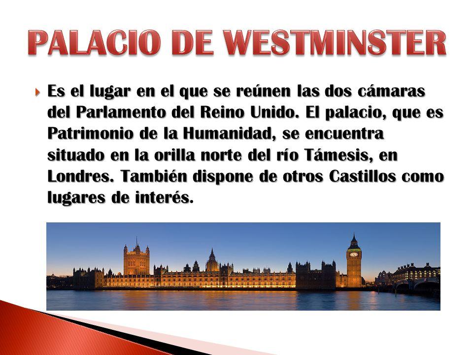 Es el lugar en el que se reúnen las dos cámaras del Parlamento del Reino Unido. El palacio, que es Patrimonio de la Humanidad, se encuentra situado en