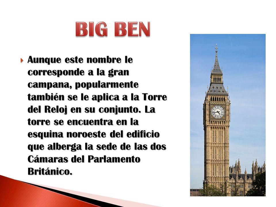 Aunque este nombre le corresponde a la gran campana, popularmente también se le aplica a la Torre del Reloj en su conjunto. La torre se encuentra en l