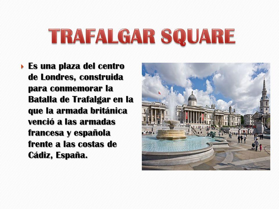 Es una plaza del centro de Londres, construida para conmemorar la Batalla de Trafalgar en la que la armada británica venció a las armadas francesa y e
