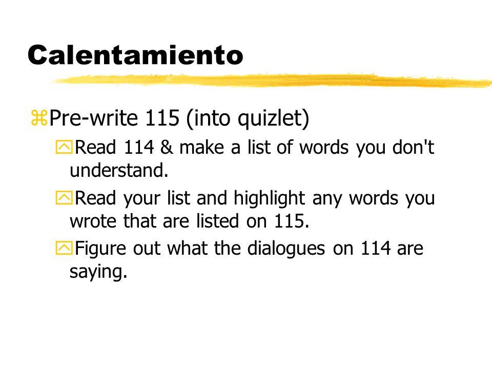 Calentamiento zPre-write 115.zRead 114 & make a list of words you don t understand.