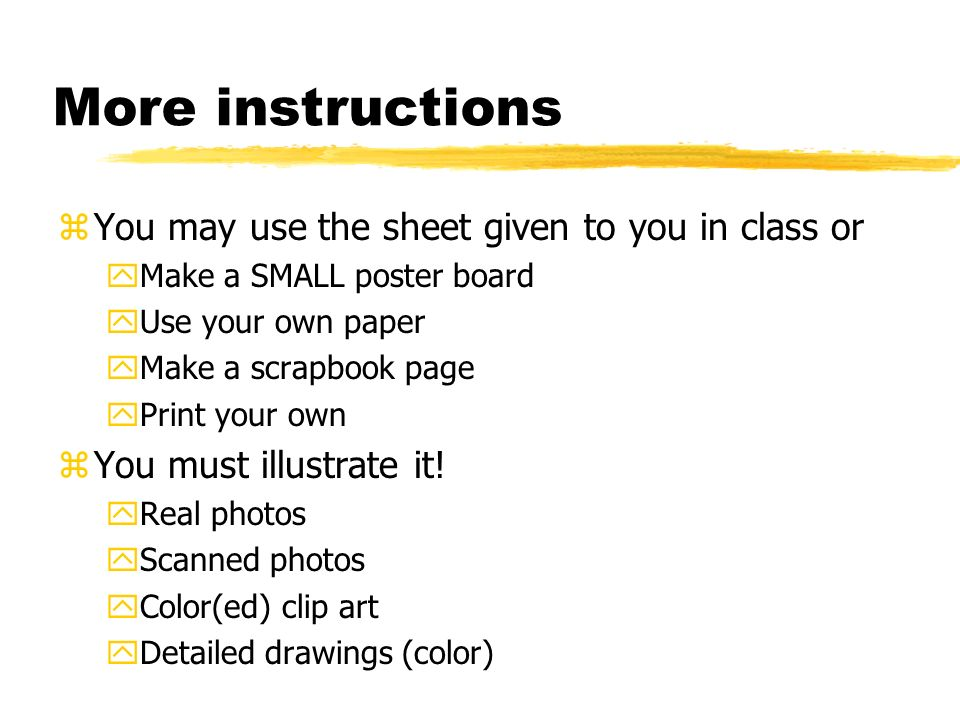 More instructions zYou may use the sheet given to you in class or yMake a SMALL poster board yUse your own paper yMake a scrapbook page yPrint your ow