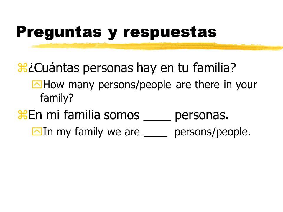 Preguntas y respuestas z¿Cuántas personas hay en tu familia? yHow many persons/people are there in your family? zEn mi familia somos ____ personas. yI