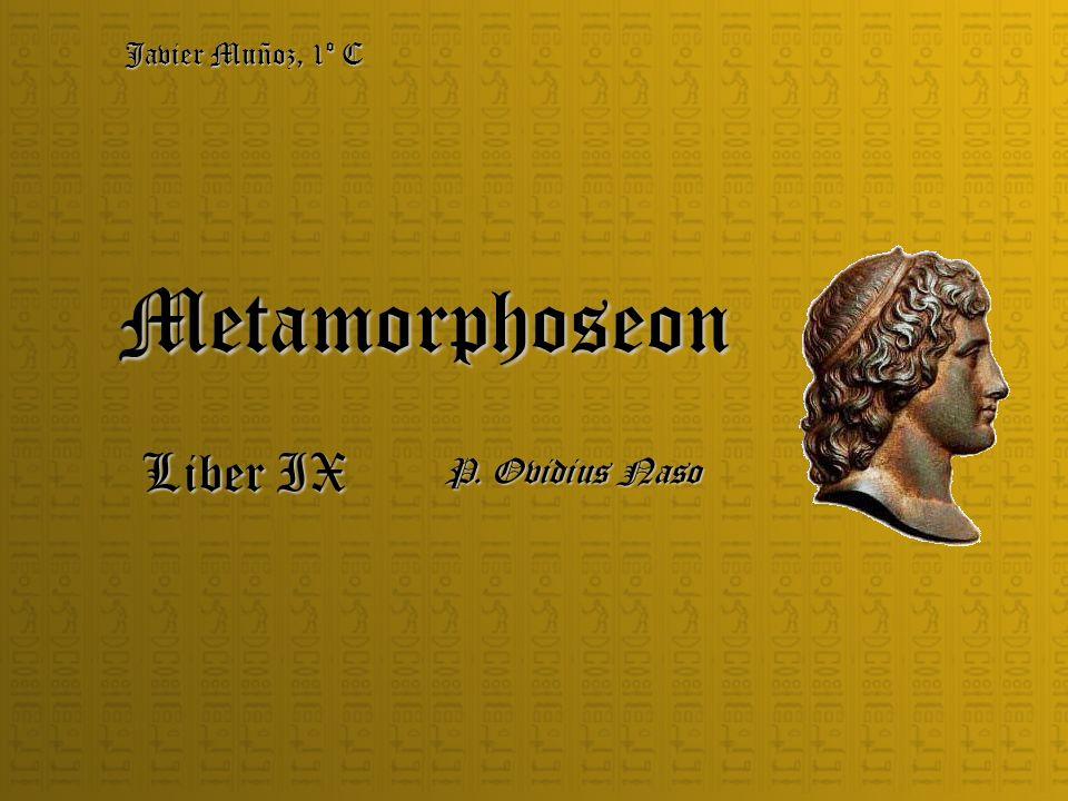 Metamorphoseon Liber IX P. Ovidius Naso Javier Muñoz, 1º C