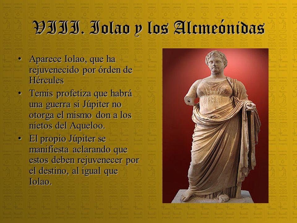 VIII. Iolao y los Alcmeónidas Aparece Iolao, que ha rejuvenecido por órden de Hércules Aparece Iolao, que ha rejuvenecido por órden de Hércules Temis