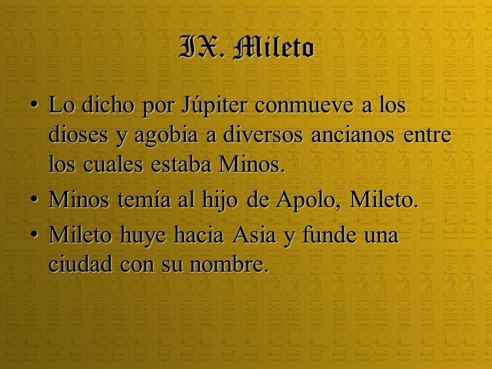 IX. Mileto Lo dicho por Júpiter conmueve a los dioses y agobia a diversos ancianos entre los cuales estaba Minos. Lo dicho por Júpiter conmueve a los