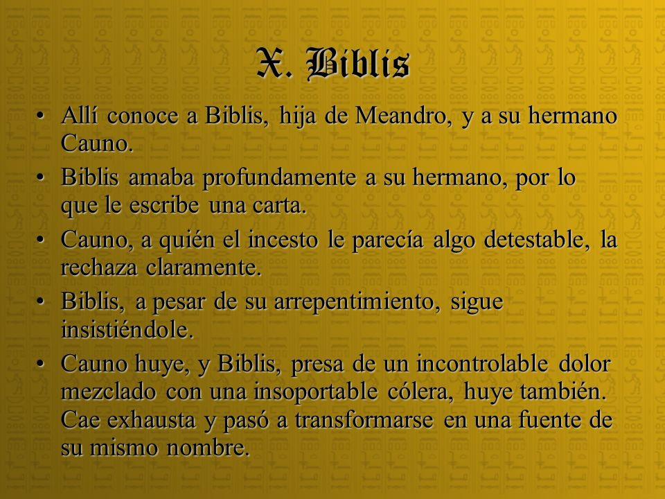 X. Biblis Allí conoce a Biblis, hija de Meandro, y a su hermano Cauno.Allí conoce a Biblis, hija de Meandro, y a su hermano Cauno. Biblis amaba profun