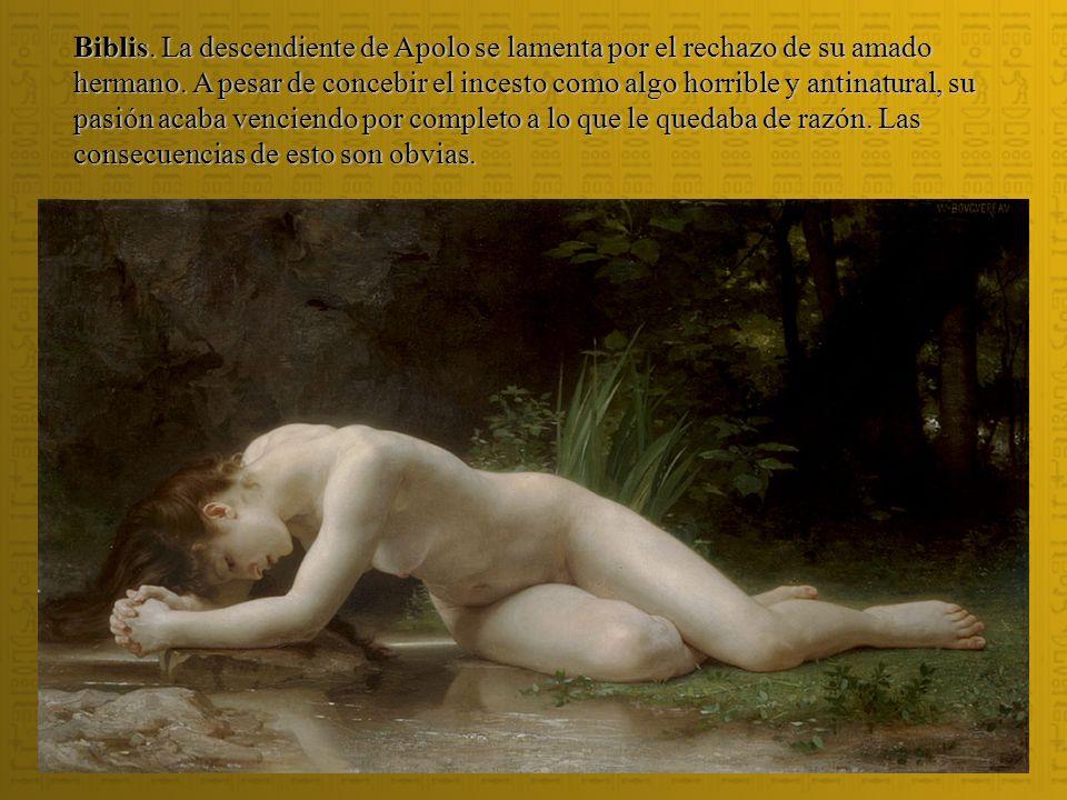 Biblis. La descendiente de Apolo se lamenta por el rechazo de su amado hermano. A pesar de concebir el incesto como algo horrible y antinatural, su pa