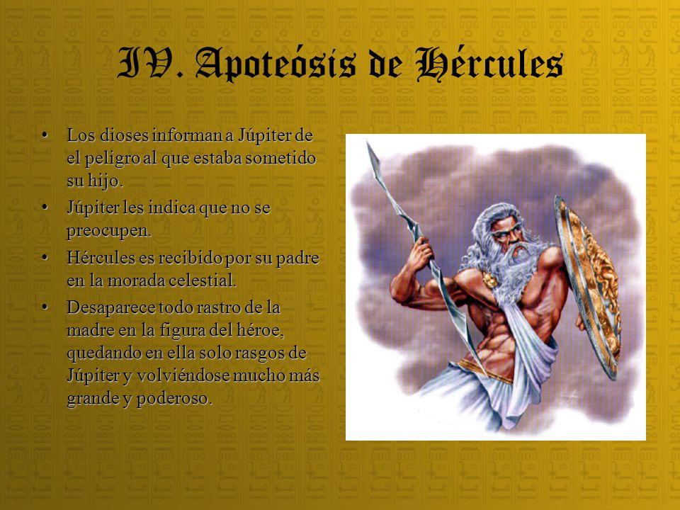 IV. Apoteósis de Hércules Los dioses informan a Júpiter de el peligro al que estaba sometido su hijo. Los dioses informan a Júpiter de el peligro al q
