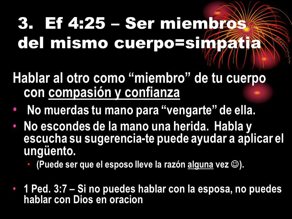 3. Ef 4:25 – Ser miembros del mismo cuerpo=simpatia Hablar al otro como miembro de tu cuerpo con compasión y confianza No muerdas tu mano para vengart