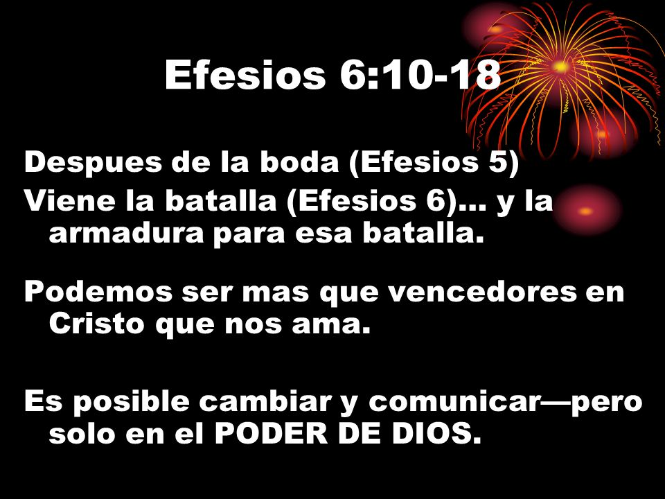Efesios 6:10-18 Despues de la boda (Efesios 5) Viene la batalla (Efesios 6)… y la armadura para esa batalla. Podemos ser mas que vencedores en Cristo