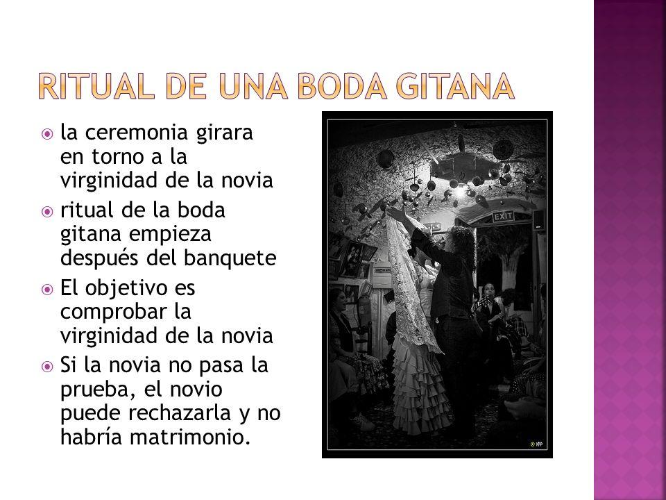 la ceremonia girara en torno a la virginidad de la novia ritual de la boda gitana empieza después del banquete El objetivo es comprobar la virginidad
