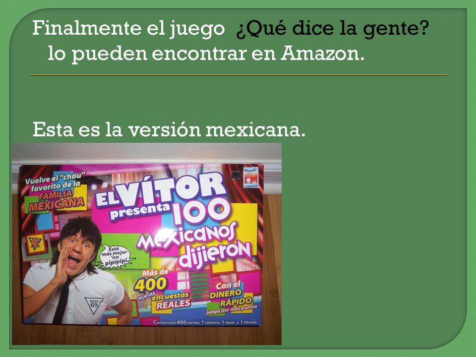 Finalmente el juego ¿Qué dice la gente? lo pueden encontrar en Amazon. Esta es la versión mexicana.