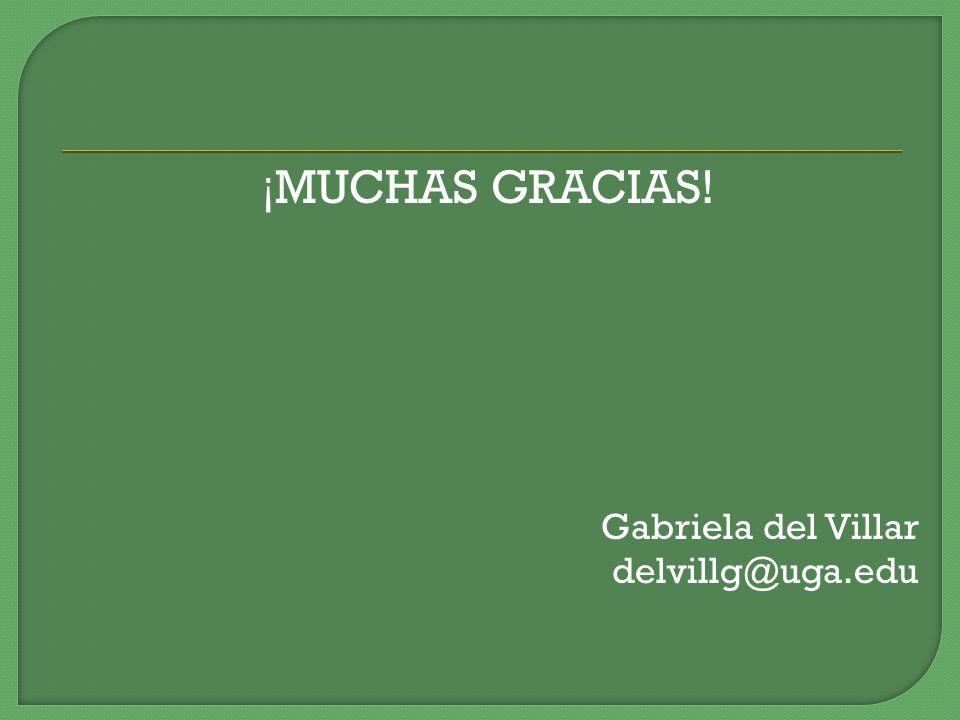 ¡ MUCHAS GRACIAS! Gabriela del Villar delvillg@uga.edu