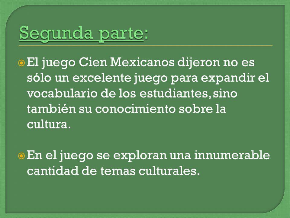El juego Cien Mexicanos dijeron no es sólo un excelente juego para expandir el vocabulario de los estudiantes, sino también su conocimiento sobre la c