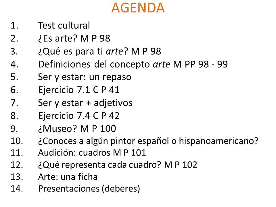 AGENDA 1.Test cultural 2.¿Es arte.M P 98 3.¿ Qué es para ti arte.