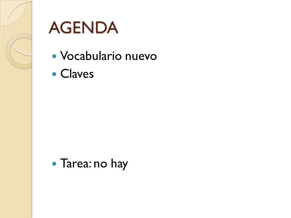AGENDA Vocabulario nuevo Claves Tarea: no hay