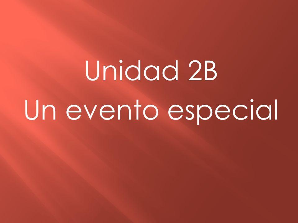 Unidad 2B Un evento especial