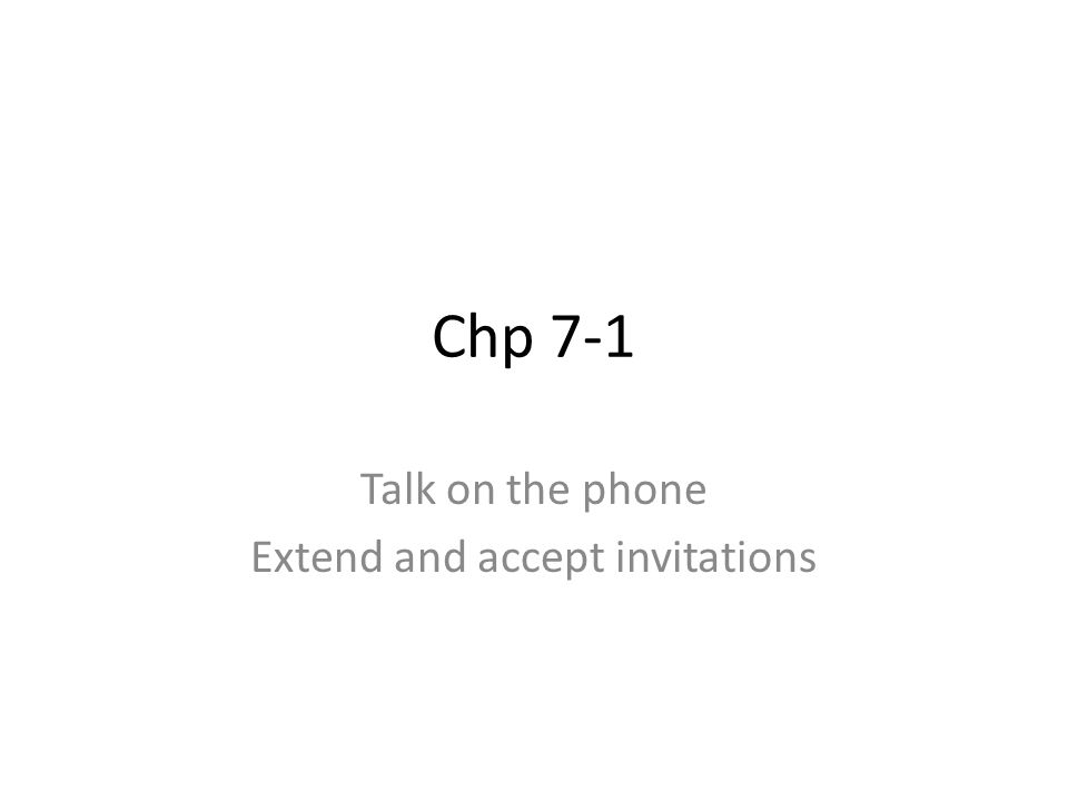 Chp 7-1 Talk on the phone Extend and accept invitations