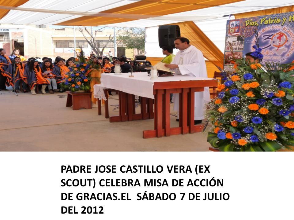 PADRE JOSE CASTILLO VERA (EX SCOUT) CELEBRA MISA DE ACCIÓN DE GRACIAS.EL SÁBADO 7 DE JULIO DEL 2012