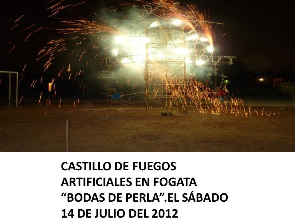 CASTILLO DE FUEGOS ARTIFICIALES EN FOGATA BODAS DE PERLA.EL SÁBADO 14 DE JULIO DEL 2012