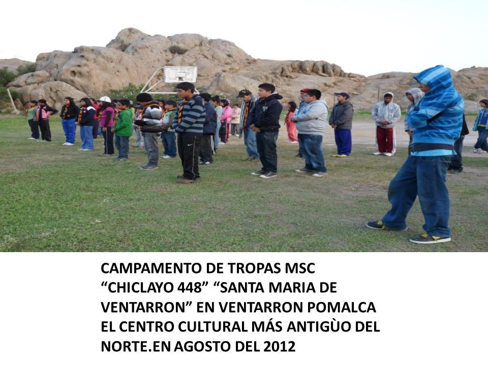 CAMPAMENTO DE TROPAS MSC CHICLAYO 448 SANTA MARIA DE VENTARRON EN VENTARRON POMALCA EL CENTRO CULTURAL MÁS ANTIGÙO DEL NORTE.EN AGOSTO DEL 2012