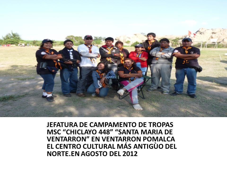 JEFATURA DE CAMPAMENTO DE TROPAS MSC CHICLAYO 448 SANTA MARIA DE VENTARRON EN VENTARRON POMALCA EL CENTRO CULTURAL MÁS ANTIGÙO DEL NORTE.EN AGOSTO DEL
