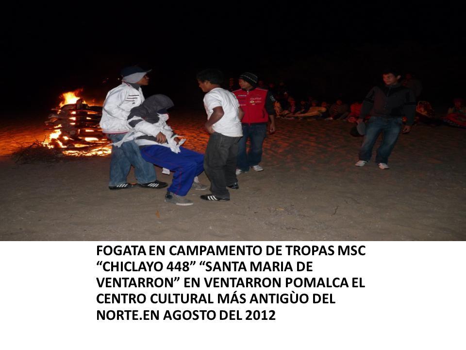 FOGATA EN CAMPAMENTO DE TROPAS MSC CHICLAYO 448 SANTA MARIA DE VENTARRON EN VENTARRON POMALCA EL CENTRO CULTURAL MÁS ANTIGÙO DEL NORTE.EN AGOSTO DEL 2