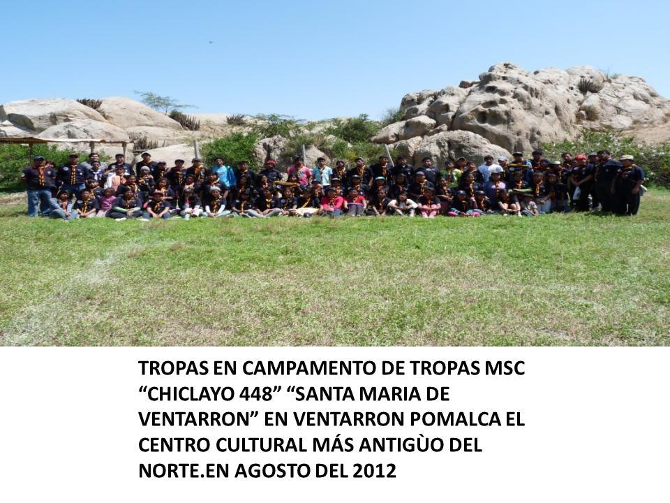 TROPAS EN CAMPAMENTO DE TROPAS MSC CHICLAYO 448 SANTA MARIA DE VENTARRON EN VENTARRON POMALCA EL CENTRO CULTURAL MÁS ANTIGÙO DEL NORTE.EN AGOSTO DEL 2
