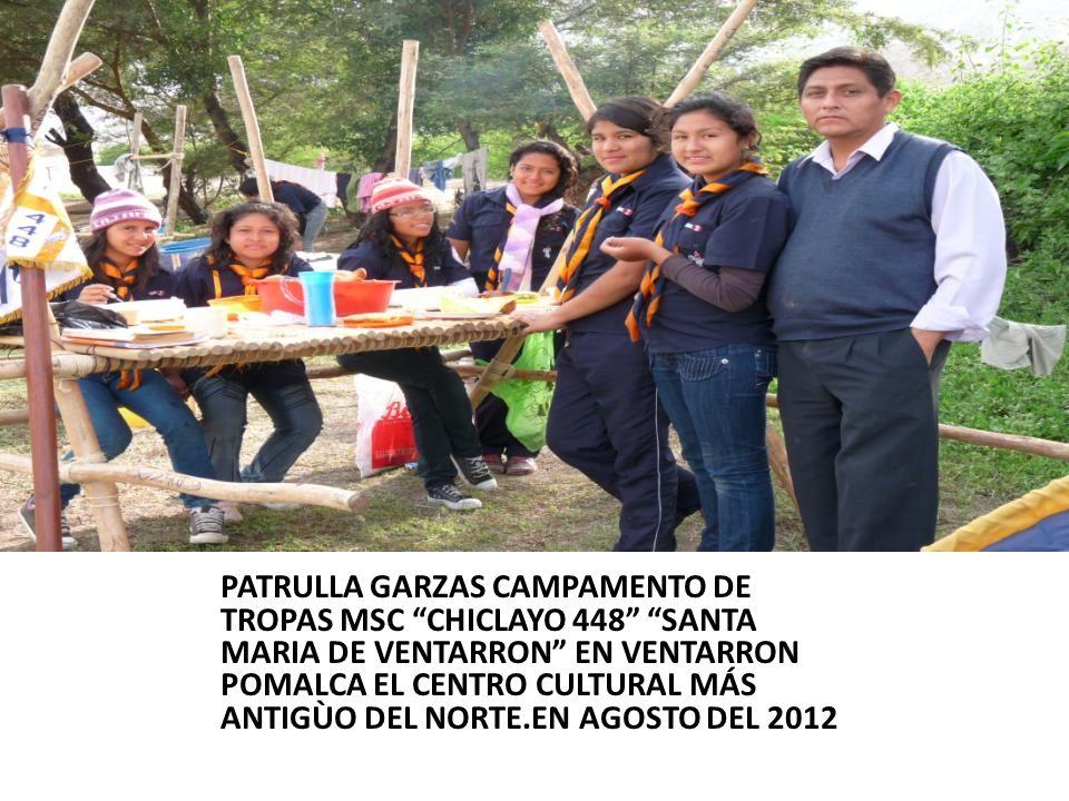 PATRULLA GARZAS CAMPAMENTO DE TROPAS MSC CHICLAYO 448 SANTA MARIA DE VENTARRON EN VENTARRON POMALCA EL CENTRO CULTURAL MÁS ANTIGÙO DEL NORTE.EN AGOSTO