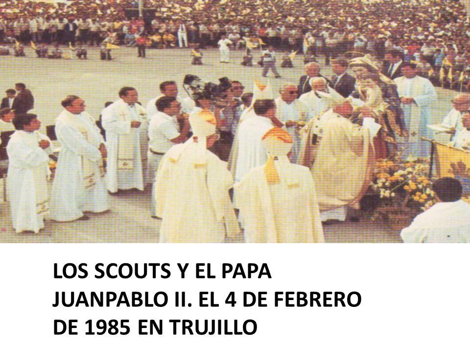 LOS SCOUTS Y EL PAPA JUANPABLO II. EL 4 DE FEBRERO DE 1985 EN TRUJILLO