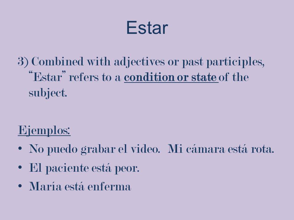Estar 3) Combined with adjectives or past participles, Estar refers to a condition or state of the subject. Ejemplos: No puedo grabar el video. Mi cám